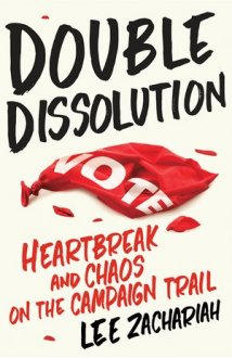 Cover picture for dual Dissolution: Heartbreak and Chaos regarding the Campaign Trail by Lee Zachariah posted by Echo Publishing